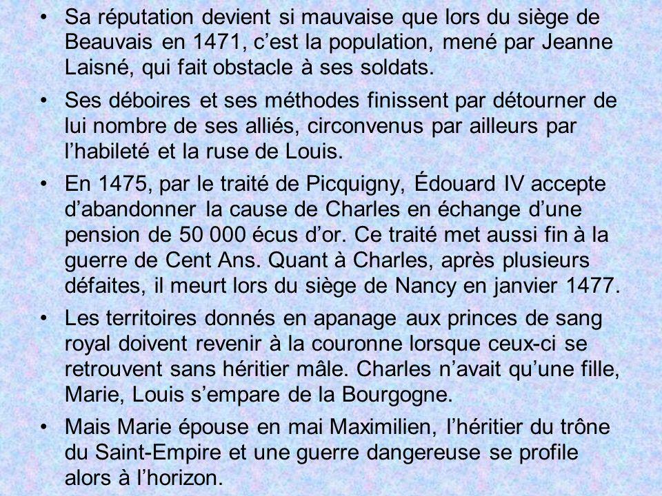 Sa réputation devient si mauvaise que lors du siège de Beauvais en 1471, c'est la population, mené par Jeanne Laisné, qui fait obstacle à ses soldats.