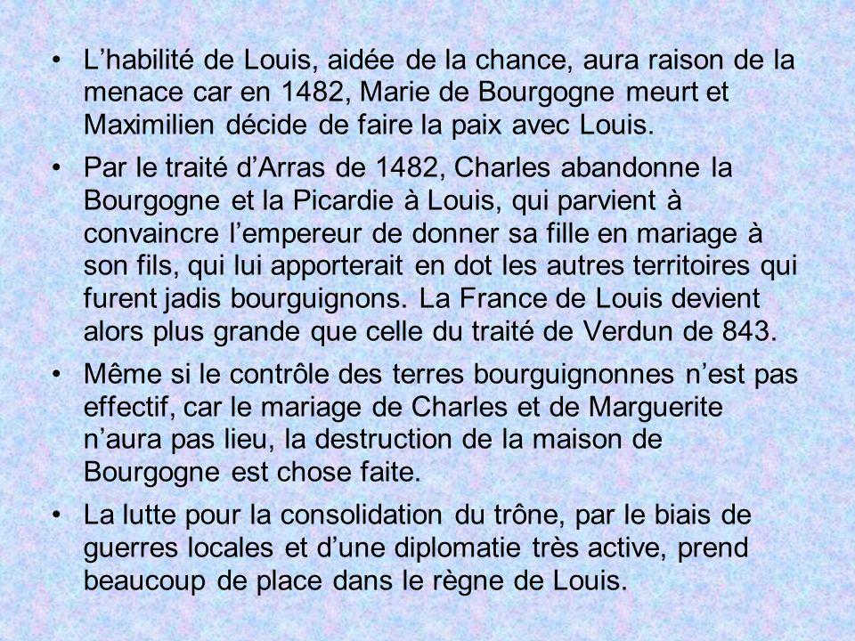 L'habilité de Louis, aidée de la chance, aura raison de la menace car en 1482, Marie de Bourgogne meurt et Maximilien décide de faire la paix avec Louis.