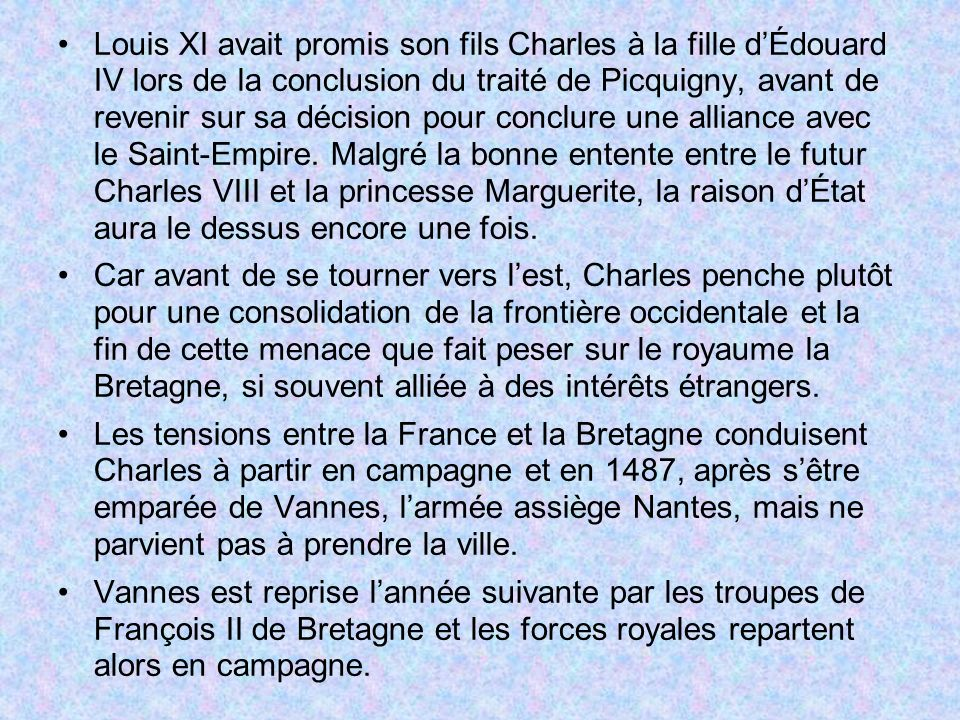 Louis XI avait promis son fils Charles à la fille d'Édouard IV lors de la conclusion du traité de Picquigny, avant de revenir sur sa décision pour conclure une alliance avec le Saint-Empire. Malgré la bonne entente entre le futur Charles VIII et la princesse Marguerite, la raison d'État aura le dessus encore une fois.