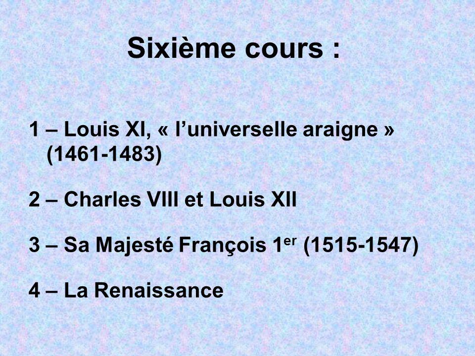 Sixième cours : 1 – Louis XI, « l'universelle araigne » (1461-1483)