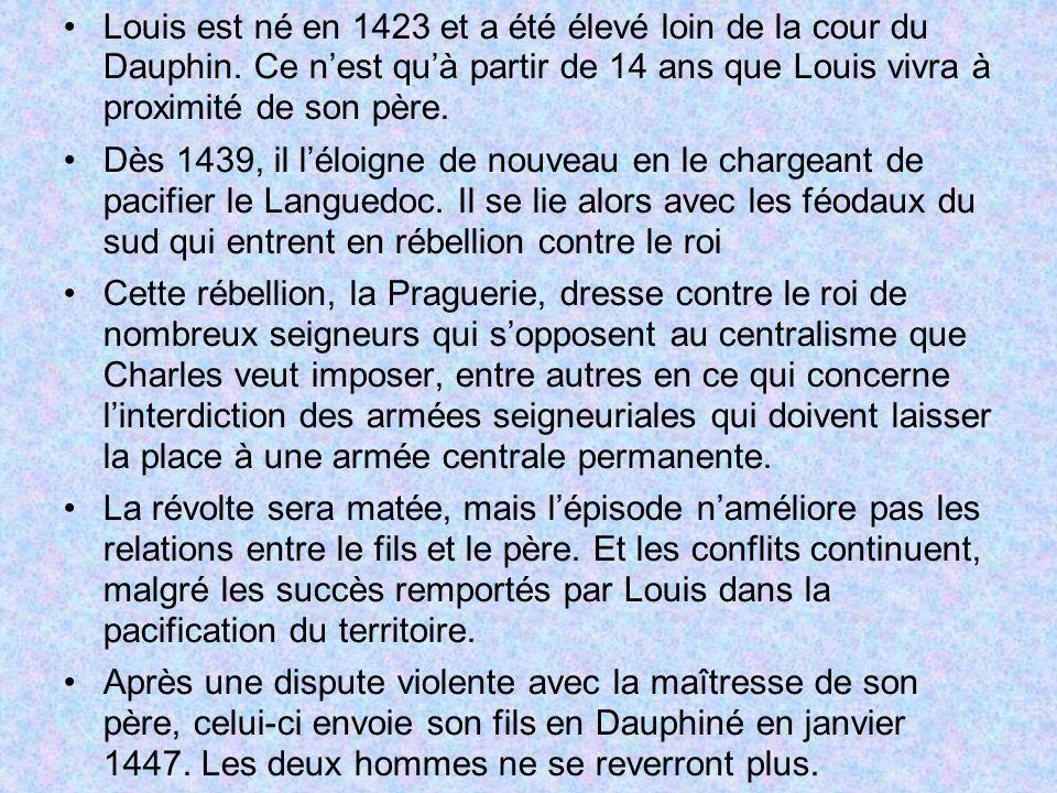 Louis est né en 1423 et a été élevé loin de la cour du Dauphin