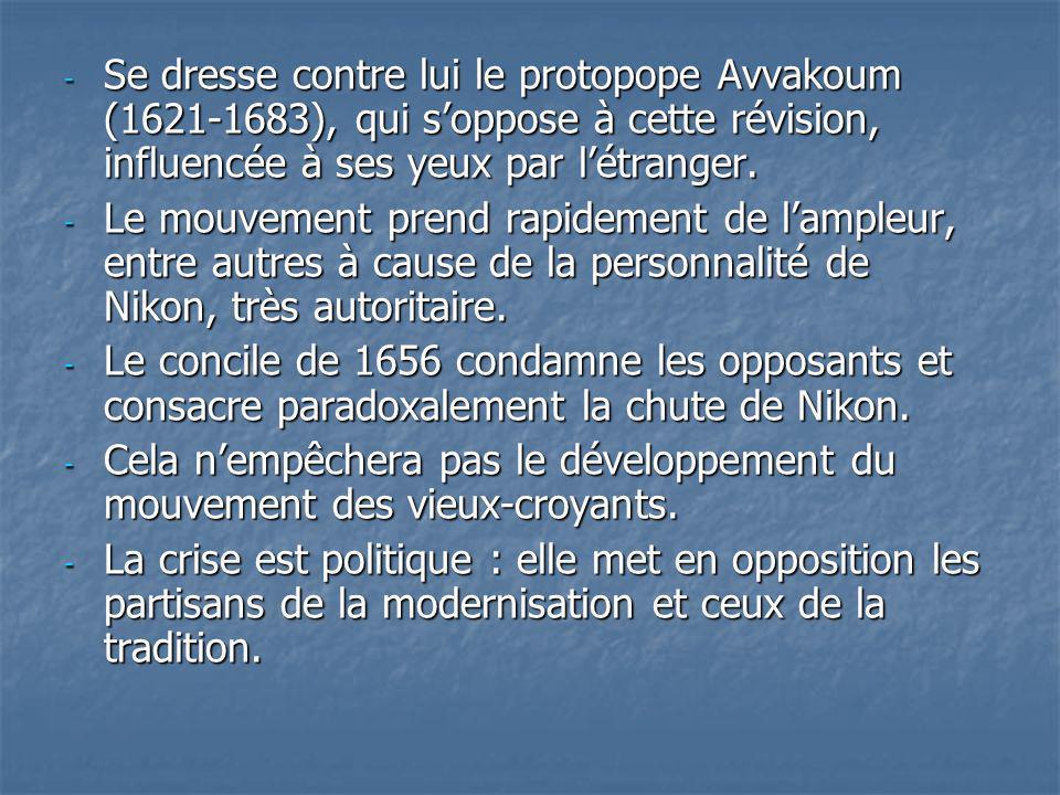 Se dresse contre lui le protopope Avvakoum (1621-1683), qui s'oppose à cette révision, influencée à ses yeux par l'étranger.