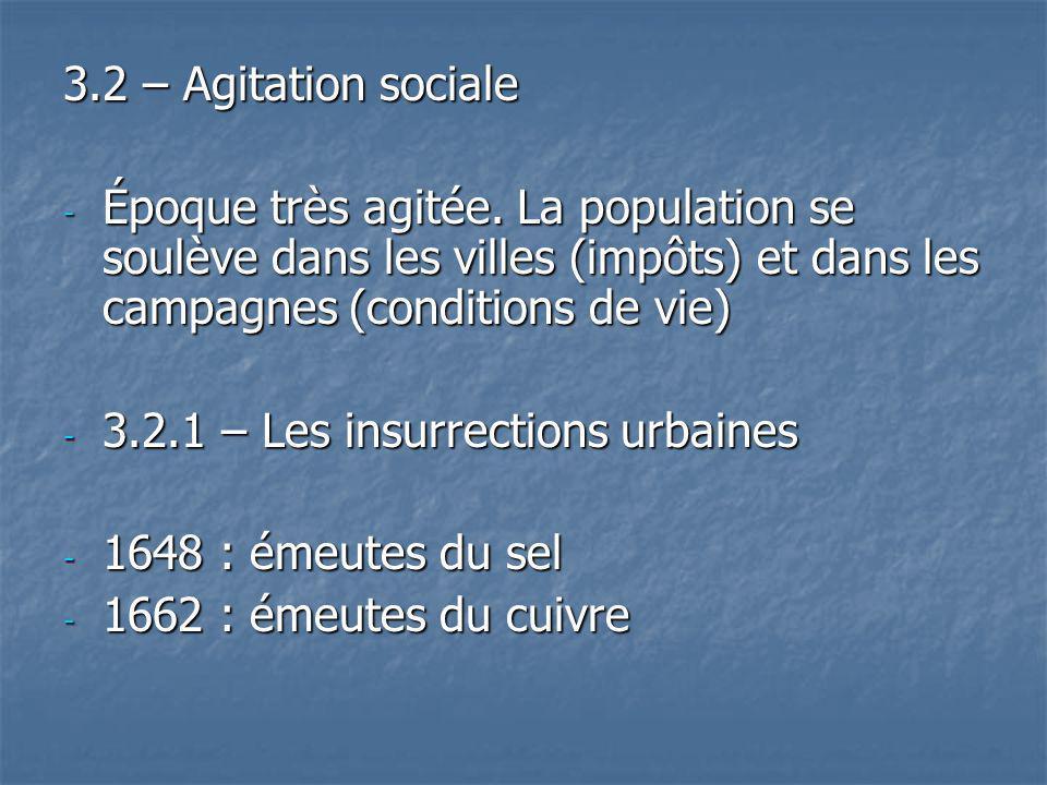 3.2 – Agitation sociale Époque très agitée. La population se soulève dans les villes (impôts) et dans les campagnes (conditions de vie)
