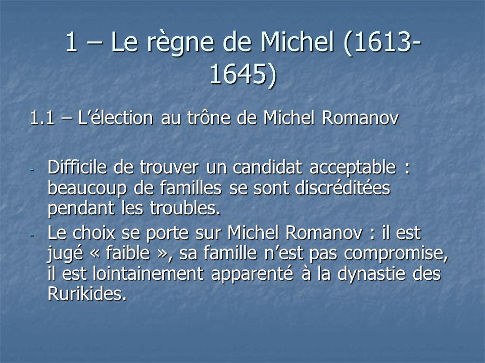 1 – Le règne de Michel (1613-1645) 1.1 – L'élection au trône de Michel Romanov.