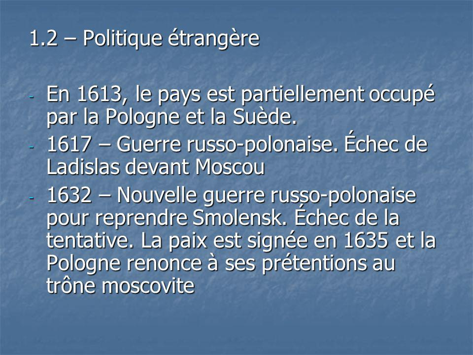 1.2 – Politique étrangère En 1613, le pays est partiellement occupé par la Pologne et la Suède.