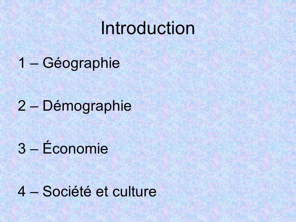 Introduction 1 – Géographie 2 – Démographie 3 – Économie