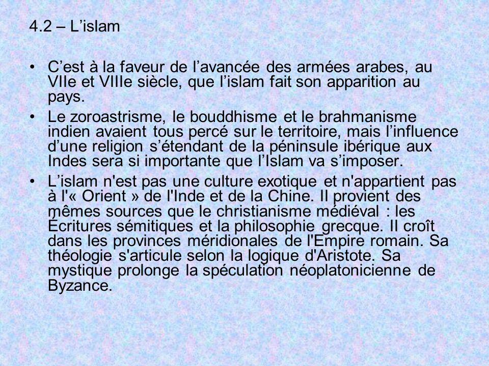 4.2 – L'islamC'est à la faveur de l'avancée des armées arabes, au VIIe et VIIIe siècle, que l'islam fait son apparition au pays.