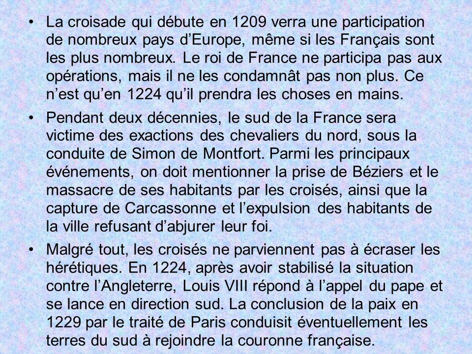 La croisade qui débute en 1209 verra une participation de nombreux pays d'Europe, même si les Français sont les plus nombreux. Le roi de France ne participa pas aux opérations, mais il ne les condamnât pas non plus. Ce n'est qu'en 1224 qu'il prendra les choses en mains.