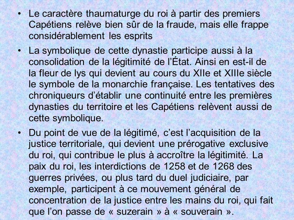 Le caractère thaumaturge du roi à partir des premiers Capétiens relève bien sûr de la fraude, mais elle frappe considérablement les esprits