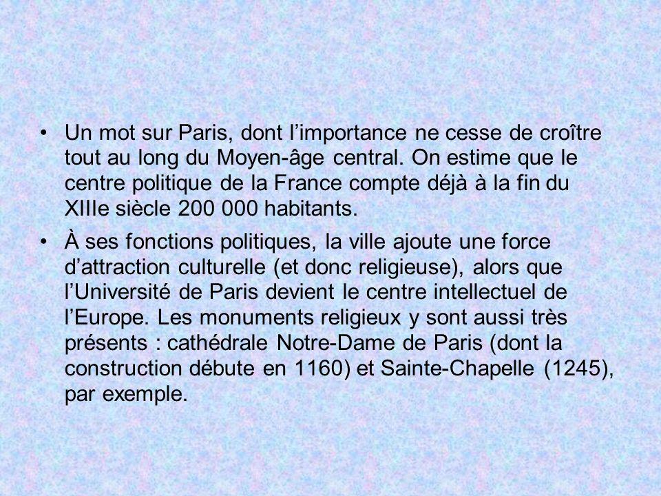 Un mot sur Paris, dont l'importance ne cesse de croître tout au long du Moyen-âge central. On estime que le centre politique de la France compte déjà à la fin du XIIIe siècle 200 000 habitants.