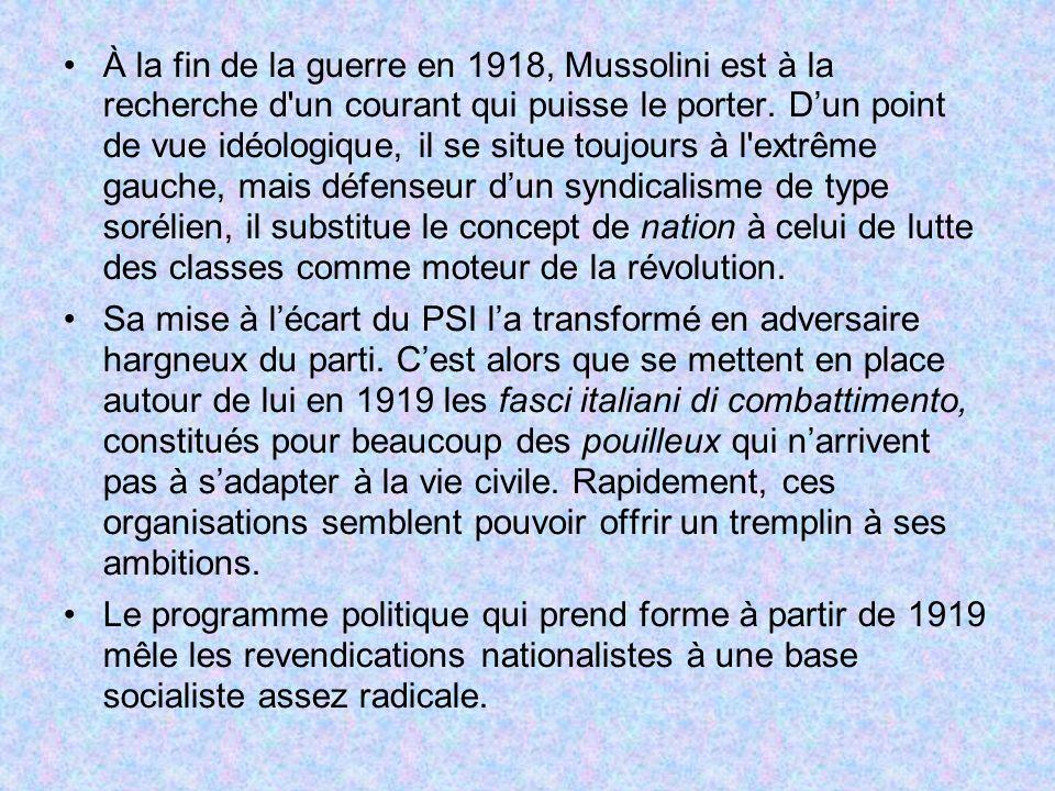 À la fin de la guerre en 1918, Mussolini est à la recherche d un courant qui puisse le porter. D'un point de vue idéologique, il se situe toujours à l extrême gauche, mais défenseur d'un syndicalisme de type sorélien, il substitue le concept de nation à celui de lutte des classes comme moteur de la révolution.