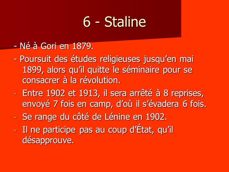 6 - Staline - Né à Gori en 1879.