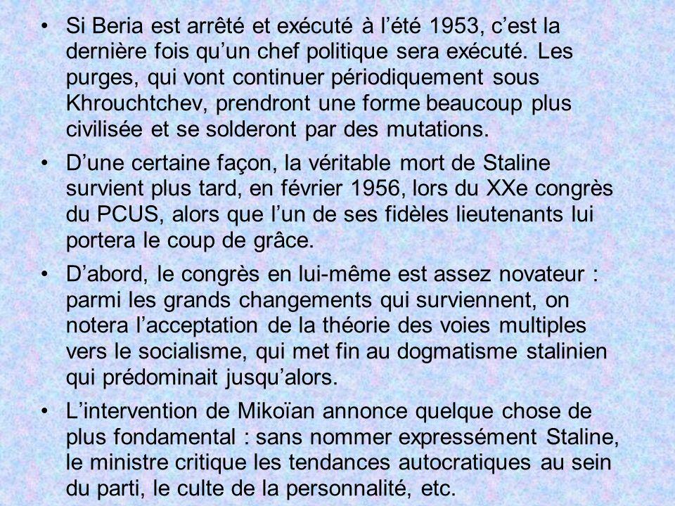 Si Beria est arrêté et exécuté à l'été 1953, c'est la dernière fois qu'un chef politique sera exécuté. Les purges, qui vont continuer périodiquement sous Khrouchtchev, prendront une forme beaucoup plus civilisée et se solderont par des mutations.