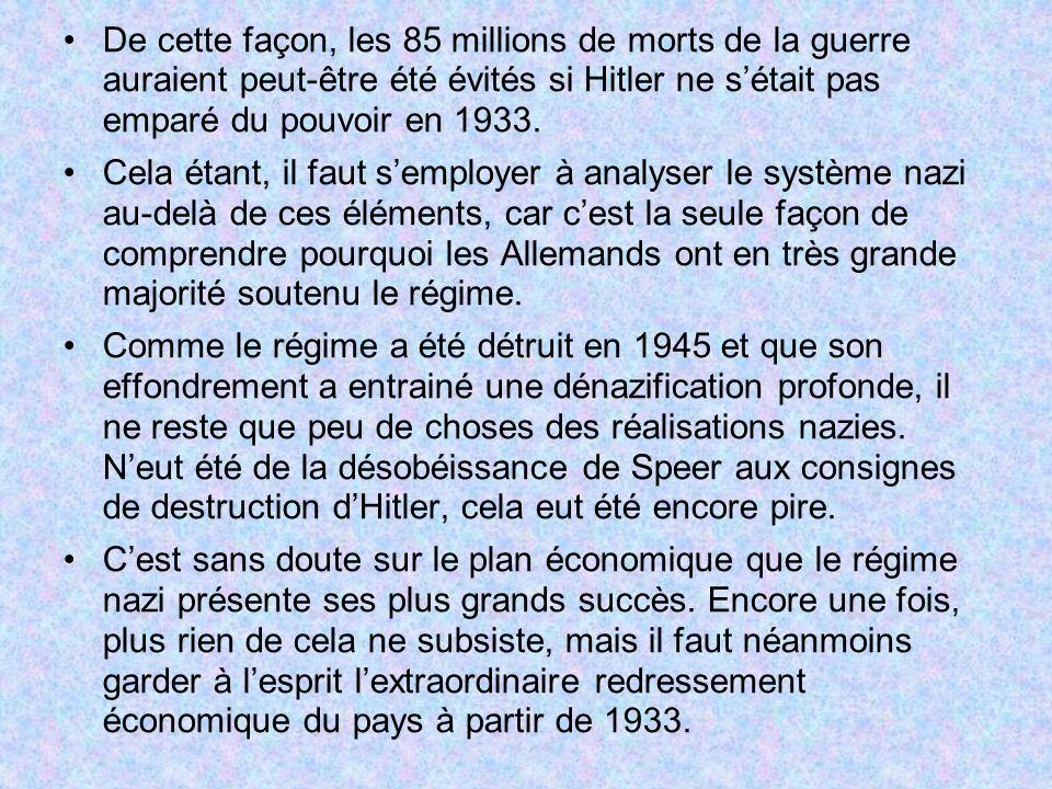 De cette façon, les 85 millions de morts de la guerre auraient peut-être été évités si Hitler ne s'était pas emparé du pouvoir en 1933.