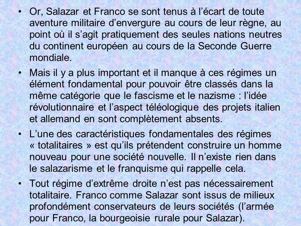 Or, Salazar et Franco se sont tenus à l'écart de toute aventure militaire d'envergure au cours de leur règne, au point où il s'agit pratiquement des seules nations neutres du continent européen au cours de la Seconde Guerre mondiale.