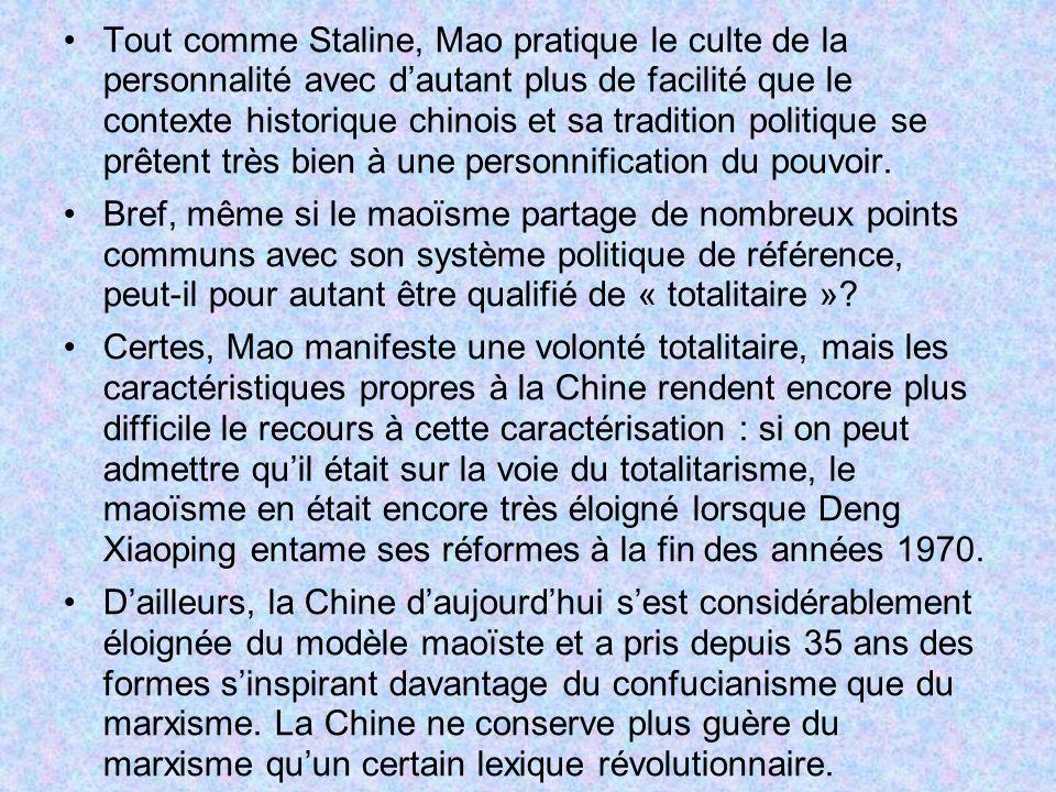 Tout comme Staline, Mao pratique le culte de la personnalité avec d'autant plus de facilité que le contexte historique chinois et sa tradition politique se prêtent très bien à une personnification du pouvoir.
