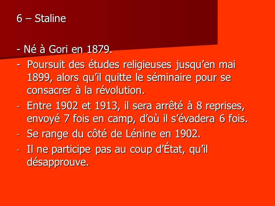 6 – Staline - Né à Gori en 1879.