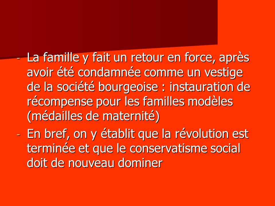 La famille y fait un retour en force, après avoir été condamnée comme un vestige de la société bourgeoise : instauration de récompense pour les familles modèles (médailles de maternité)