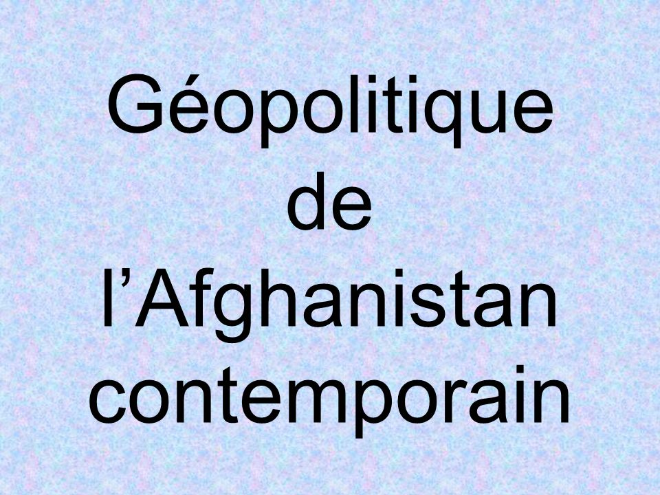 Géopolitique de l'Afghanistan contemporain