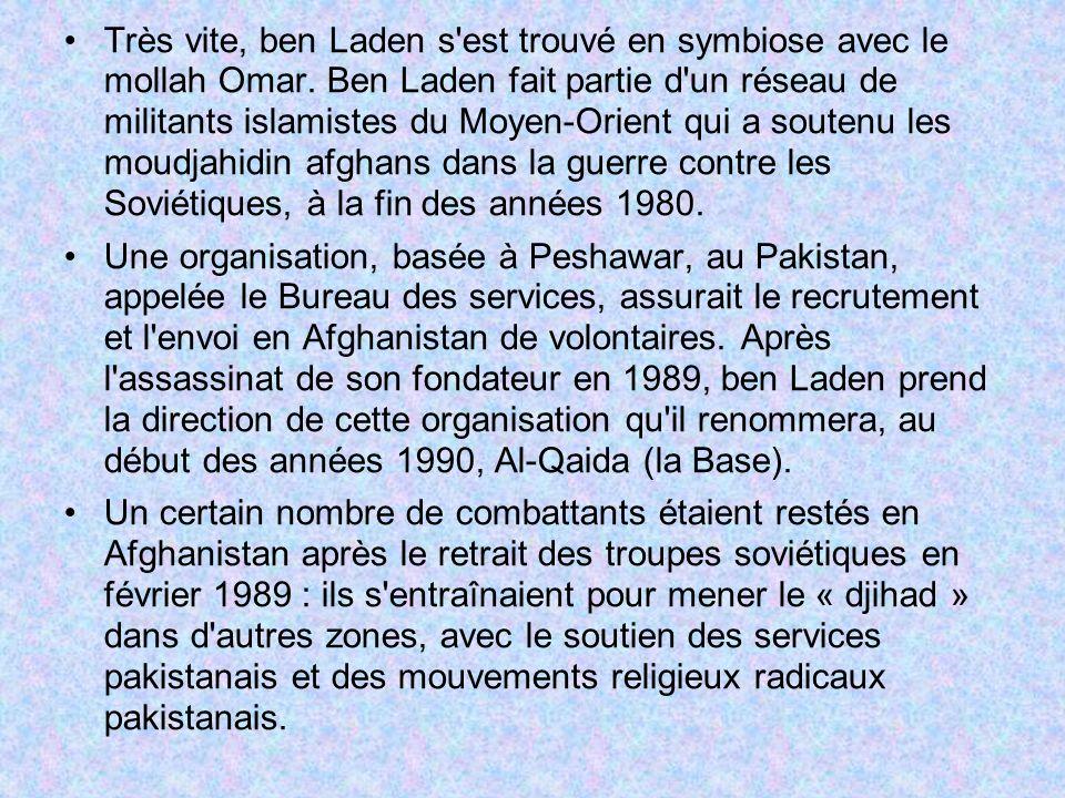 Très vite, ben Laden s est trouvé en symbiose avec le mollah Omar