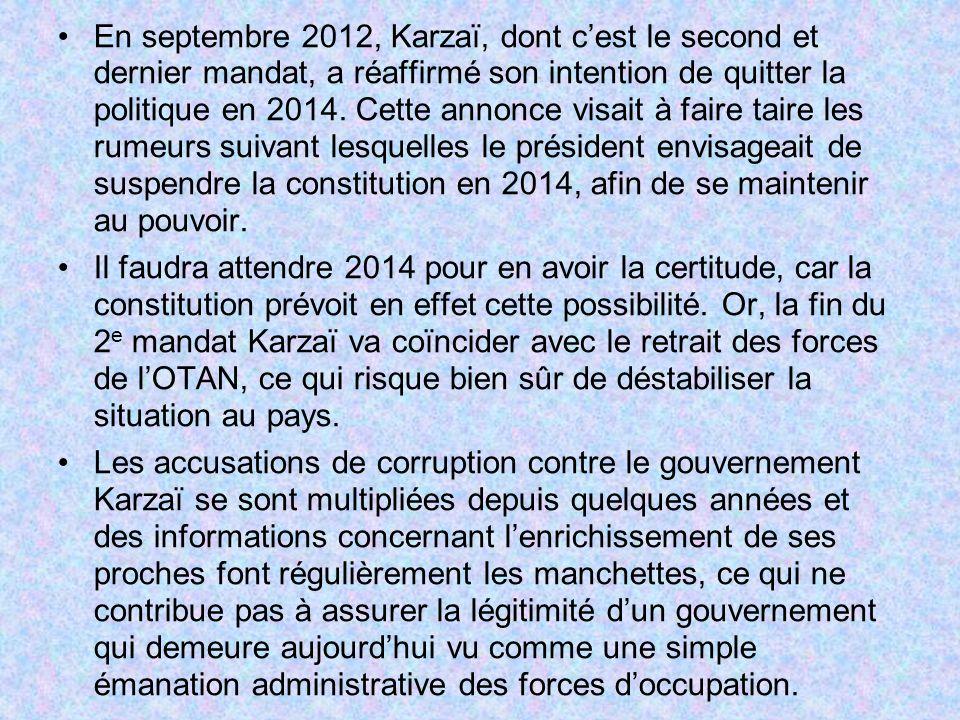 En septembre 2012, Karzaï, dont c'est le second et dernier mandat, a réaffirmé son intention de quitter la politique en 2014. Cette annonce visait à faire taire les rumeurs suivant lesquelles le président envisageait de suspendre la constitution en 2014, afin de se maintenir au pouvoir.