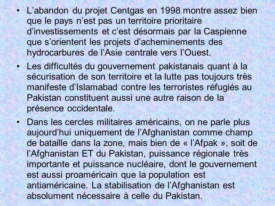 L'abandon du projet Centgas en 1998 montre assez bien que le pays n'est pas un territoire prioritaire d'investissements et c'est désormais par la Caspienne que s'orientent les projets d'acheminements des hydrocarbures de l'Asie centrale vers l'Ouest.