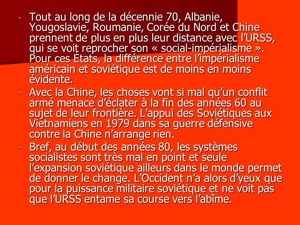 Tout au long de la décennie 70, Albanie, Yougoslavie, Roumanie, Corée du Nord et Chine prennent de plus en plus leur distance avec l'URSS, qui se voit reprocher son « social-impérialisme ». Pour ces États, la différence entre l'impérialisme américain et soviétique est de moins en moins évidente.