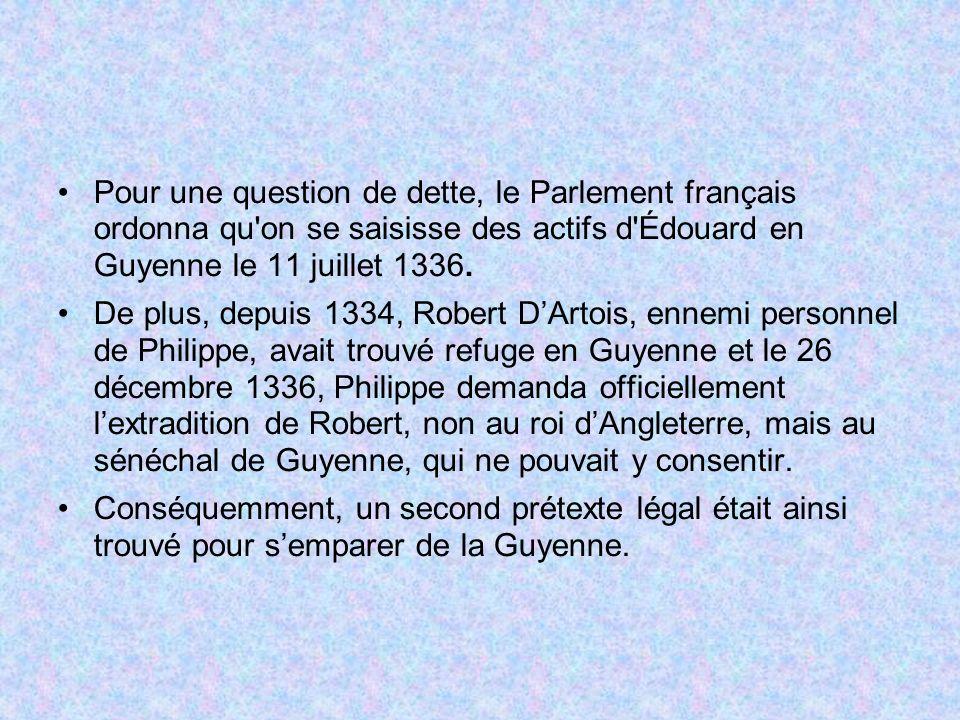 Pour une question de dette, le Parlement français ordonna qu on se saisisse des actifs d Édouard en Guyenne le 11 juillet 1336.