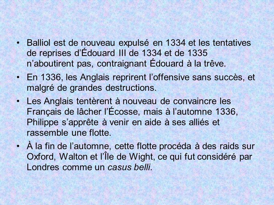 Balliol est de nouveau expulsé en 1334 et les tentatives de reprises d'Édouard III de 1334 et de 1335 n'aboutirent pas, contraignant Édouard à la trêve.