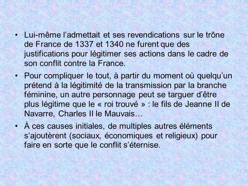 Lui-même l'admettait et ses revendications sur le trône de France de 1337 et 1340 ne furent que des justifications pour légitimer ses actions dans le cadre de son conflit contre la France.