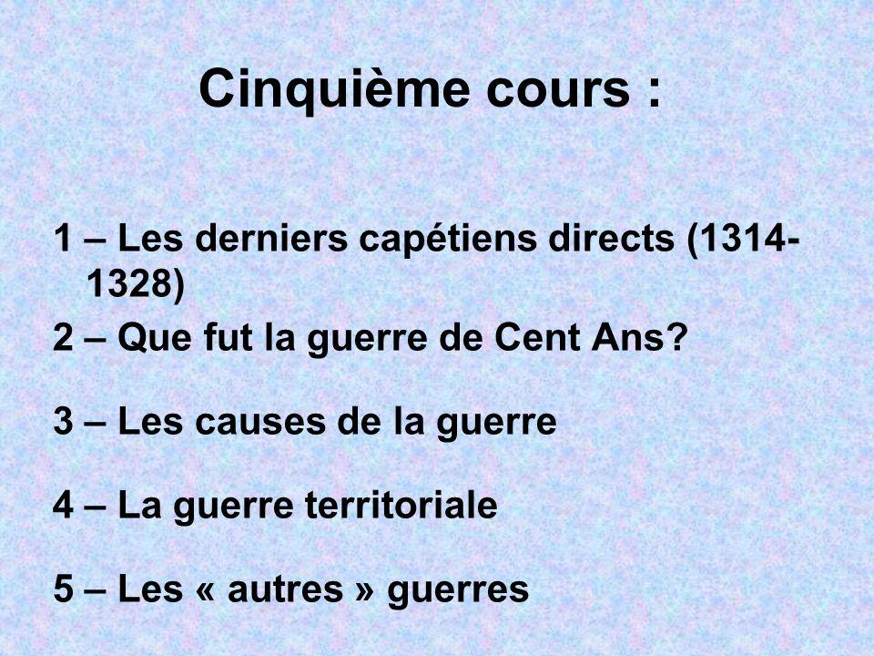 Cinquième cours : 1 – Les derniers capétiens directs (1314- 1328)