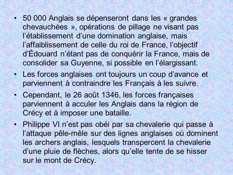 50 000 Anglais se dépenseront dans les « grandes chevauchées », opérations de pillage ne visant pas l'établissement d'une domination anglaise, mais l'affaiblissement de celle du roi de France, l'objectif d'Édouard n'étant pas de conquérir la France, mais de consolider sa Guyenne, si possible en l'élargissant.