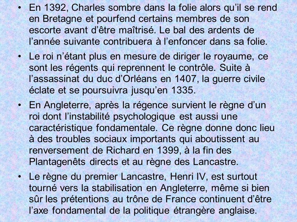 En 1392, Charles sombre dans la folie alors qu'il se rend en Bretagne et pourfend certains membres de son escorte avant d'être maîtrisé. Le bal des ardents de l'année suivante contribuera à l'enfoncer dans sa folie.