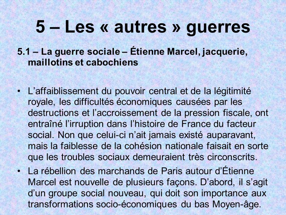 5 – Les « autres » guerres 5.1 – La guerre sociale – Étienne Marcel, jacquerie, maillotins et cabochiens.