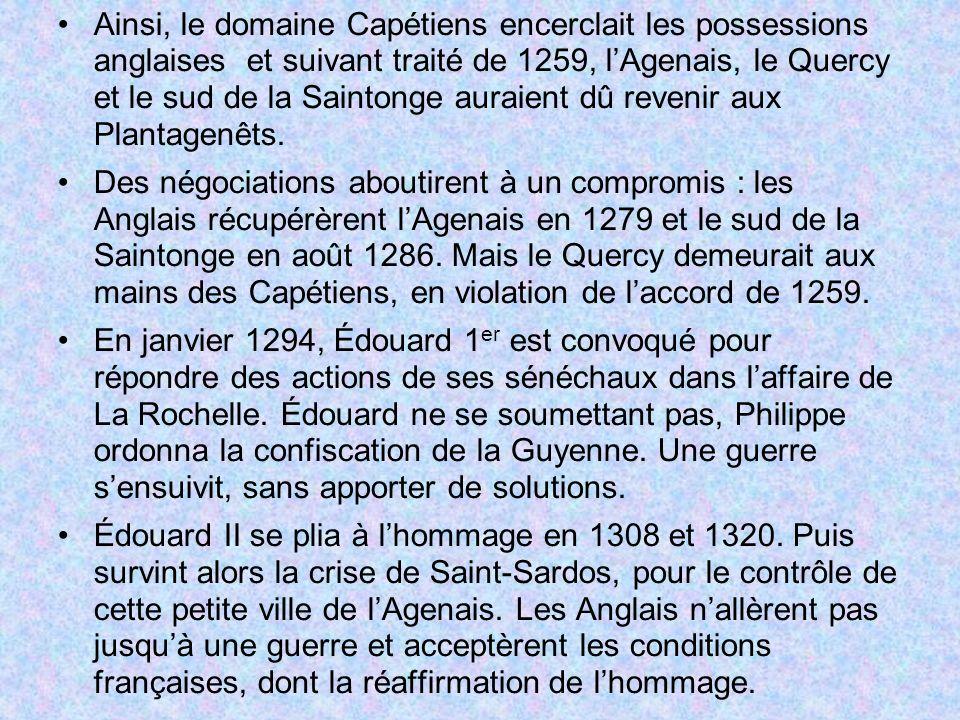 Ainsi, le domaine Capétiens encerclait les possessions anglaises et suivant traité de 1259, l'Agenais, le Quercy et le sud de la Saintonge auraient dû revenir aux Plantagenêts.