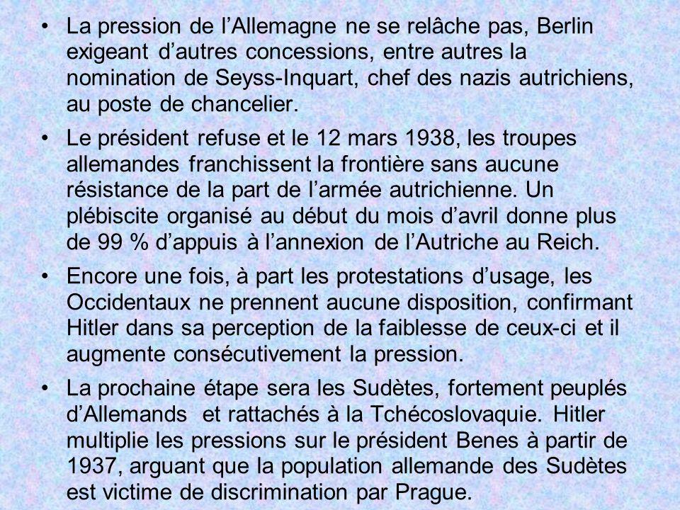 La pression de l'Allemagne ne se relâche pas, Berlin exigeant d'autres concessions, entre autres la nomination de Seyss-Inquart, chef des nazis autrichiens, au poste de chancelier.