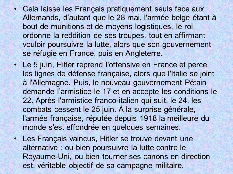Cela laisse les Français pratiquement seuls face aux Allemands, d'autant que le 28 mai, l armée belge étant à bout de munitions et de moyens logistiques, le roi ordonne la reddition de ses troupes, tout en affirmant vouloir poursuivre la lutte, alors que son gouvernement se réfugie en France, puis en Angleterre.