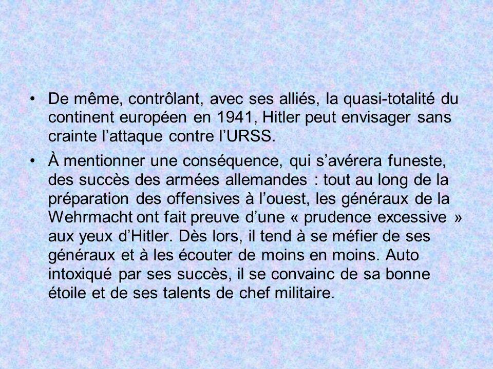 De même, contrôlant, avec ses alliés, la quasi-totalité du continent européen en 1941, Hitler peut envisager sans crainte l'attaque contre l'URSS.