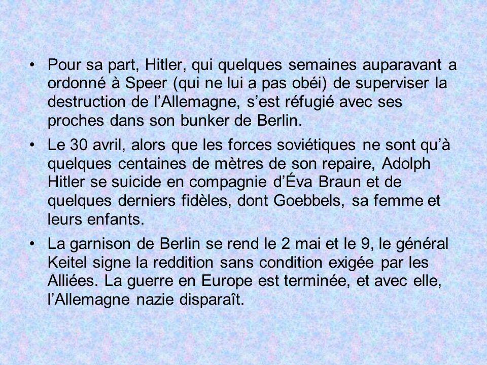 Pour sa part, Hitler, qui quelques semaines auparavant a ordonné à Speer (qui ne lui a pas obéi) de superviser la destruction de l'Allemagne, s'est réfugié avec ses proches dans son bunker de Berlin.