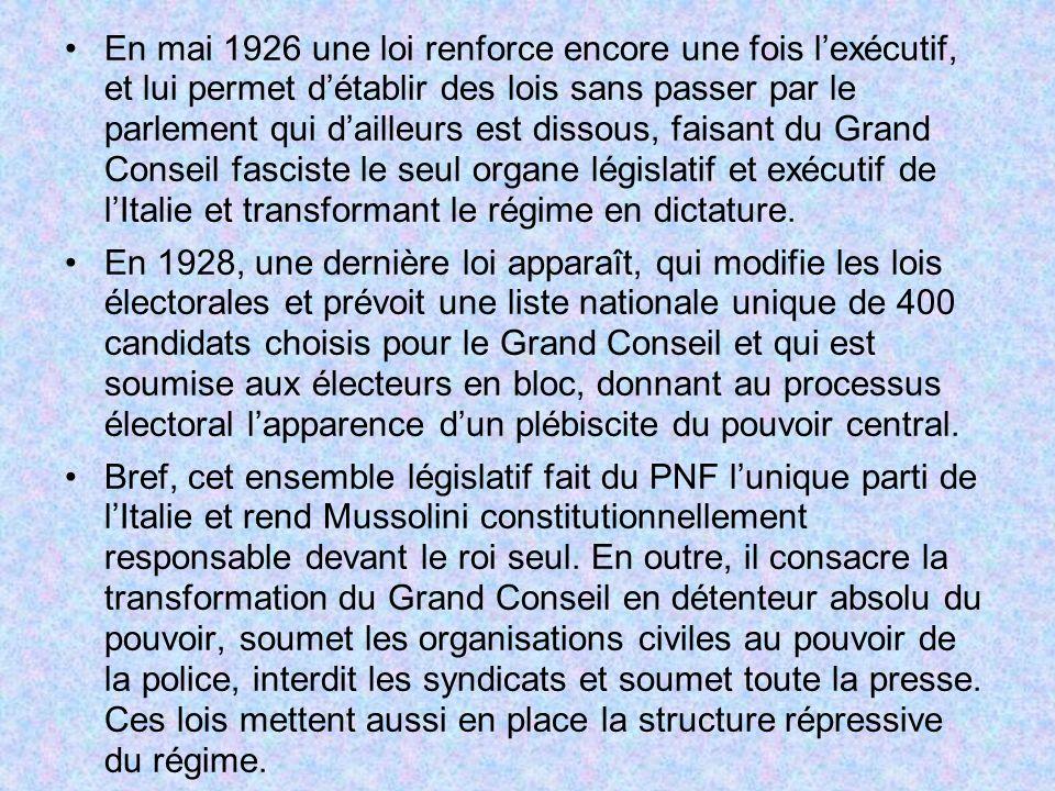 En mai 1926 une loi renforce encore une fois l'exécutif, et lui permet d'établir des lois sans passer par le parlement qui d'ailleurs est dissous, faisant du Grand Conseil fasciste le seul organe législatif et exécutif de l'Italie et transformant le régime en dictature.