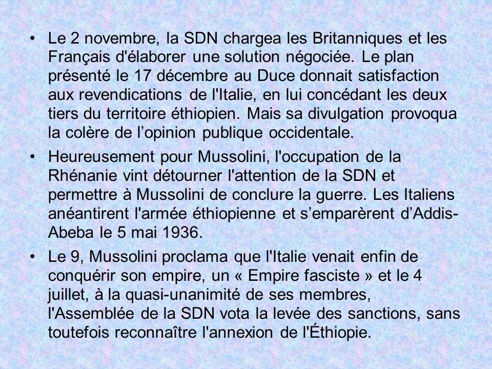 Le 2 novembre, la SDN chargea les Britanniques et les Français d élaborer une solution négociée. Le plan présenté le 17 décembre au Duce donnait satisfaction aux revendications de l Italie, en lui concédant les deux tiers du territoire éthiopien. Mais sa divulgation provoqua la colère de l'opinion publique occidentale.
