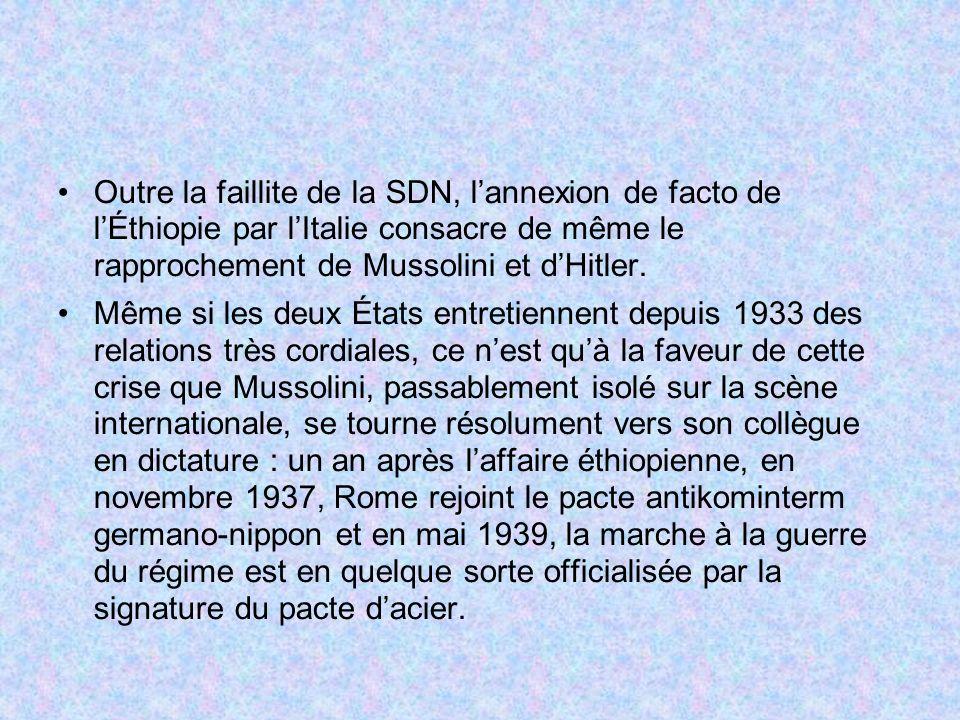 Outre la faillite de la SDN, l'annexion de facto de l'Éthiopie par l'Italie consacre de même le rapprochement de Mussolini et d'Hitler.