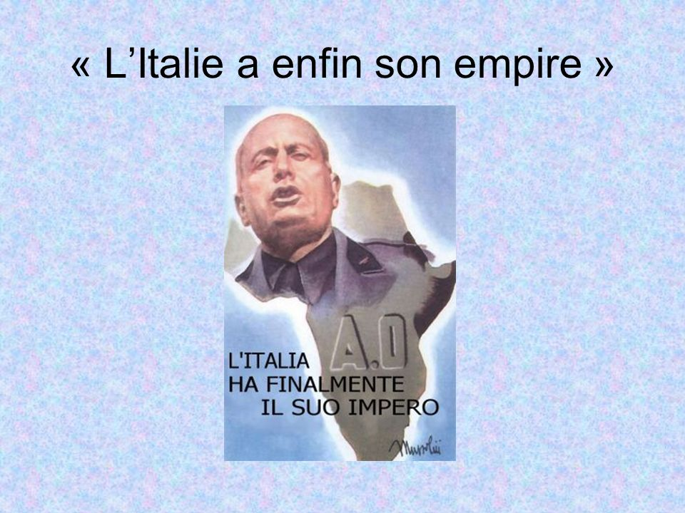 « L'Italie a enfin son empire »