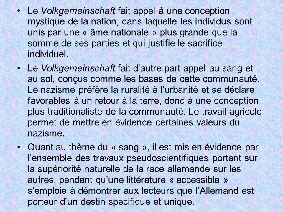 Le Volkgemeinschaft fait appel à une conception mystique de la nation, dans laquelle les individus sont unis par une « âme nationale » plus grande que la somme de ses parties et qui justifie le sacrifice individuel.