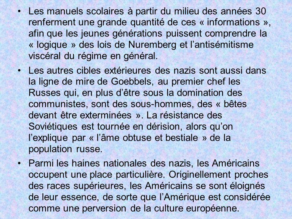 Les manuels scolaires à partir du milieu des années 30 renferment une grande quantité de ces « informations », afin que les jeunes générations puissent comprendre la « logique » des lois de Nuremberg et l'antisémitisme viscéral du régime en général.