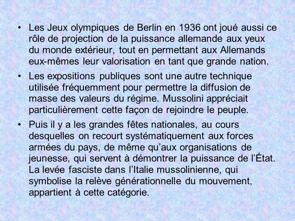 Les Jeux olympiques de Berlin en 1936 ont joué aussi ce rôle de projection de la puissance allemande aux yeux du monde extérieur, tout en permettant aux Allemands eux-mêmes leur valorisation en tant que grande nation.