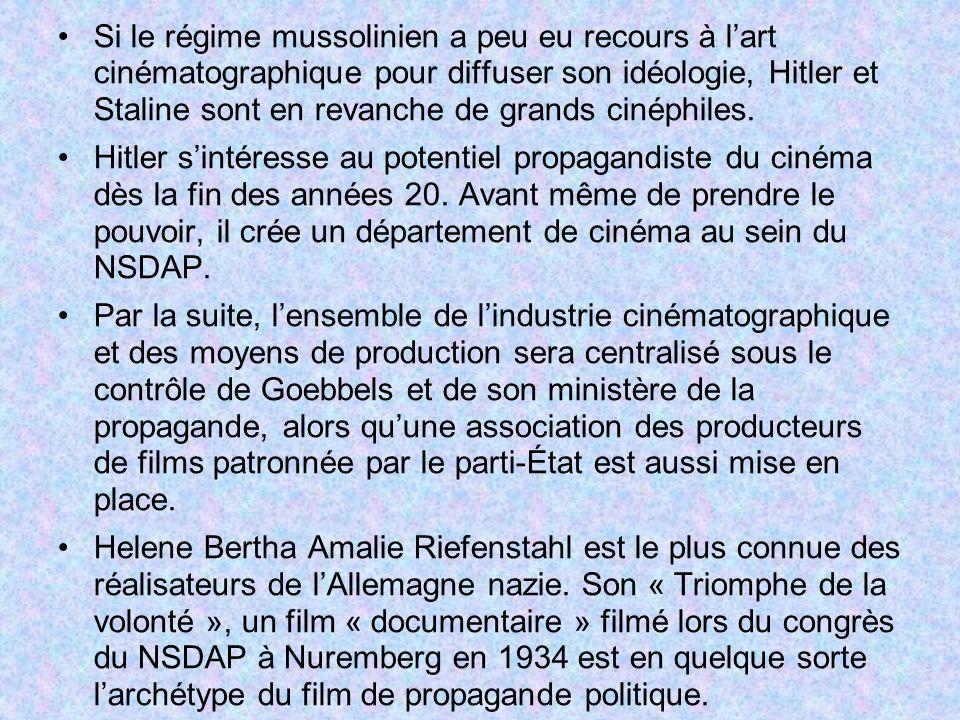 Si le régime mussolinien a peu eu recours à l'art cinématographique pour diffuser son idéologie, Hitler et Staline sont en revanche de grands cinéphiles.