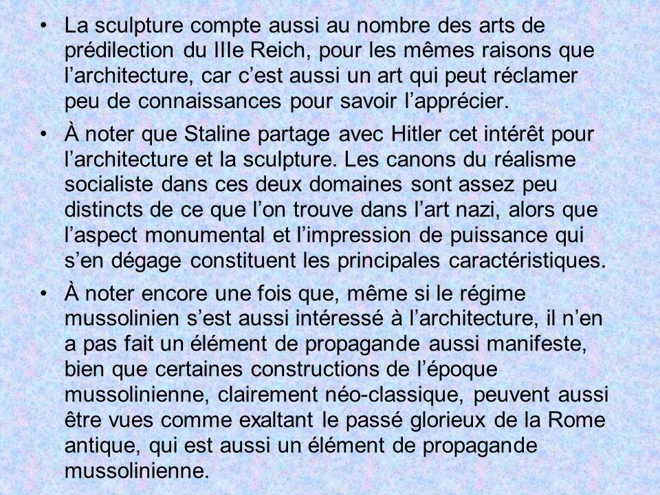La sculpture compte aussi au nombre des arts de prédilection du IIIe Reich, pour les mêmes raisons que l'architecture, car c'est aussi un art qui peut réclamer peu de connaissances pour savoir l'apprécier.