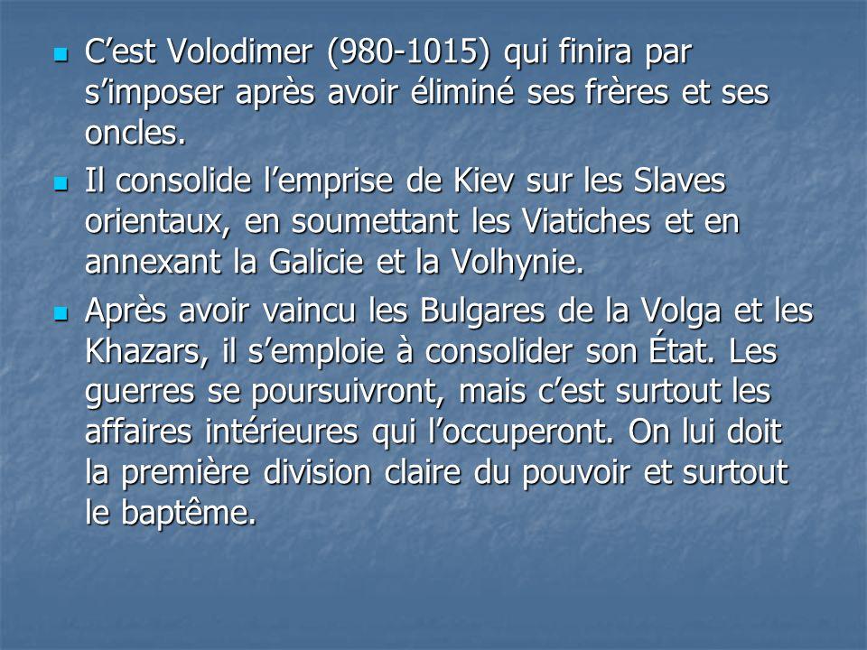 C'est Volodimer (980-1015) qui finira par s'imposer après avoir éliminé ses frères et ses oncles.