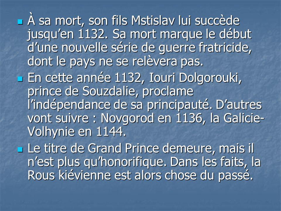 À sa mort, son fils Mstislav lui succède jusqu'en 1132